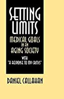 """Setting Limits: Medical Goals in an Aging Society With """"a Response to My Critics"""""""