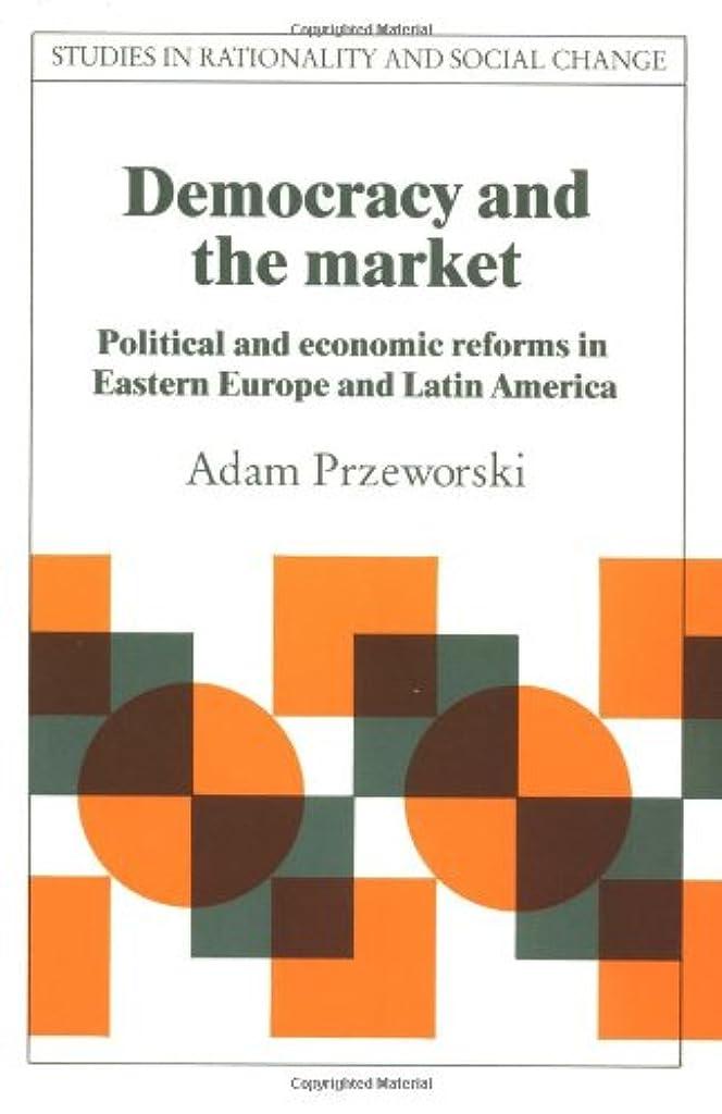 シェル覚えている気怠いDemocracy and the Market (Studies in Rationality and Social Change)