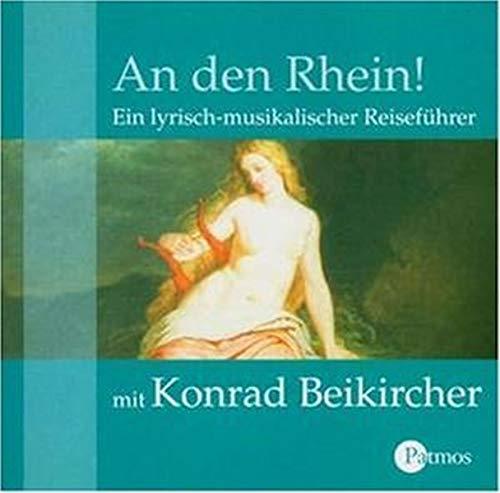An den Rhein! CD: Ein lyrisch-musikalischer Reiseführer