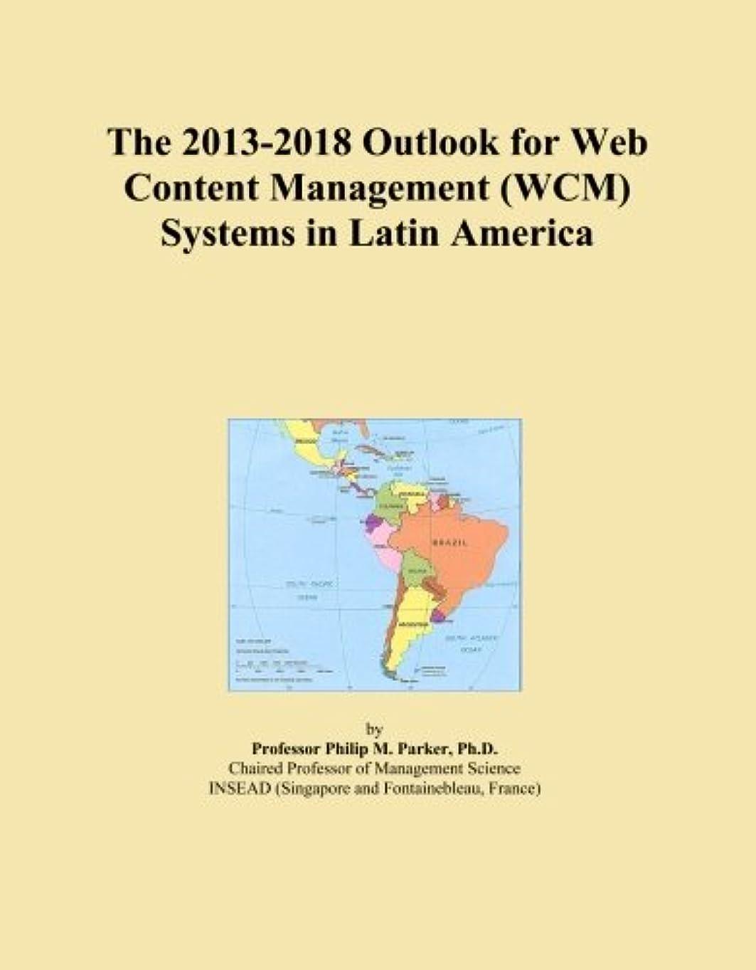 濃度精巧な彼のThe 2013-2018 Outlook for Web Content Management (WCM) Systems in Latin America