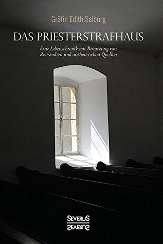 Das Priesterstrafhaus: Eine Lebenschronik mit Benutzung von Zeitstudien und authentischen Quellen