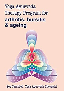 Yoga Ayurveda Therapy Program - for arthritis, bursitis & ageing: A digital guide to the  use of Yoga and Ayurveda as a therapy (Digital Yoga Therapy Program Book 1) by [Zoe Campbell]