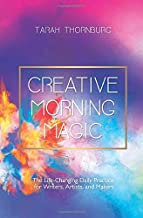 Creative Morning Magic: The Life-Changing Daily Practice for Writers, Artists, and Makers