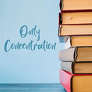 Only Concentration - Music for Better Concentration, Creativity & Productivity, Relaxing Music for Learning and Reading