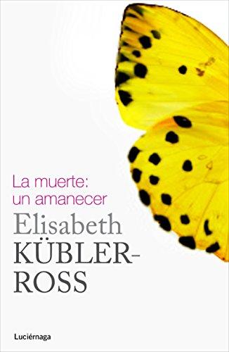 La muerte: un amanecer (Biblioteca Elisabeth Kübler-Ross