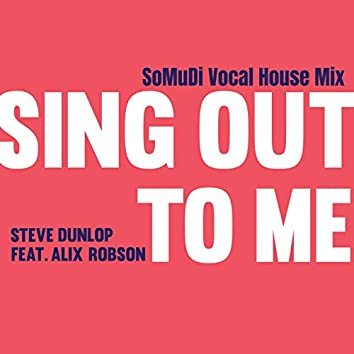 Sing Out To Me (SoMuDi Vocal House Remix)