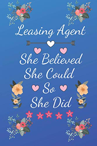 Leasing Agent She Believed She Could So She Did: Blank Lined Journal/Notebook for Leasing Agent, Leasing Agent Practitioner, Perfect Leasing Agent ... Women's day, Mother's Day and Christmas