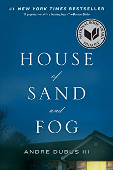 House of Sand and Fog: A Novel by [Andre Dubus III]