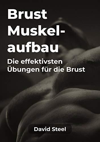 Muskelaufbau Brust: Wie du ganz einfach Brustmuskeln aufbaust + Die effektivsten Übungen