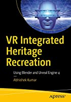 VR Integrated Heritage Recreation: Using Blender and Unreal Engine 4 Front Cover