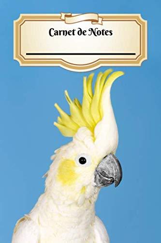 Carnet De Notes: Cacatoès à Huppe Jaune | Oiseau | A5 139 Pages Avec Papier Pointillé | Bullet Journal | Art Notes | Cahier | Dotted Journal | Notebook | Espace pour votre nom, classe, cours