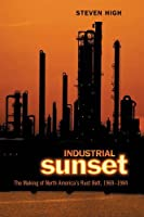 Industrial Sunset: The Making of North America's Rust Belt, 1969-1984 (Heritage)
