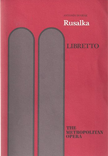 Rusalka Libretto Lyric Fairy Tale in Three Acts - (1993 Metropolitan Opera Edition)