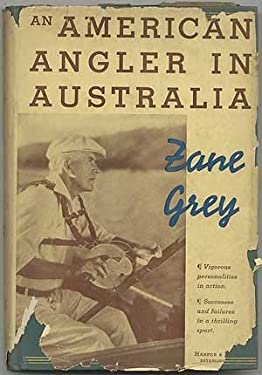 AN AMERICAN ANGLER IN AUSTRALIA By ZANE GREY 1937 FIRST EDITION