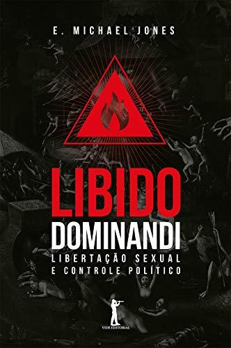 Libido Dominandi. Libertação Sexual e Controle Político