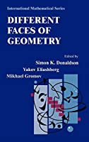 Different Faces of Geometry (International Mathematical Series (3))