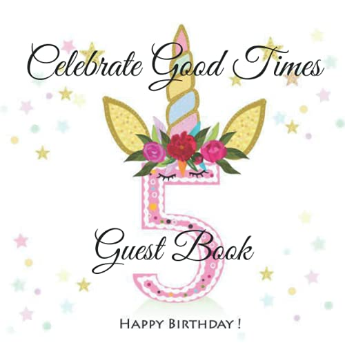 Celebrate Good Times: 5th Birthday Best Wishes Guest Sign in Book for Family & Friends to Write in. Perfect Keepsake & Gift Log for Girls, Boys, ... Teens & Adults for Treasured Memories