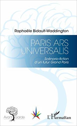 Paris Ars Universalis: Scénario-fiction d'un futur Grand Paris (Avant-garde) (French Edition)