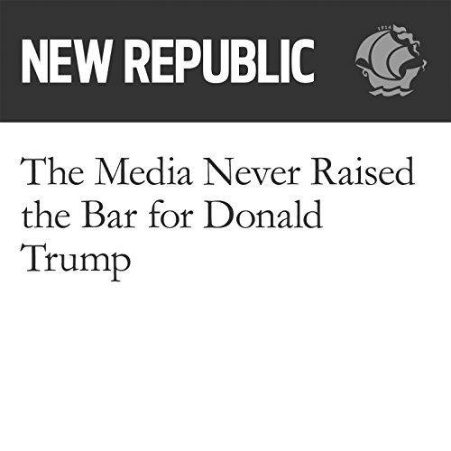 The Media Never Raised the Bar for Donald Trump audiobook cover art
