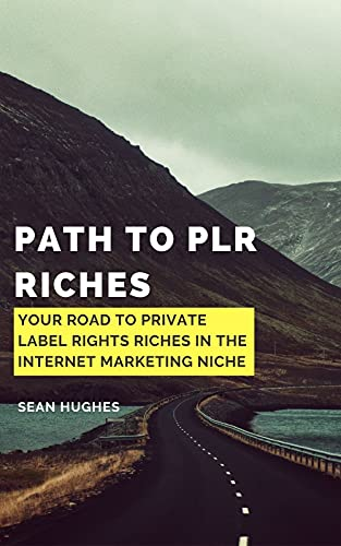 Path to PLR Riches: Your Road To Private Label Rights Riches In The Internet Marketing Niche (English Edition)