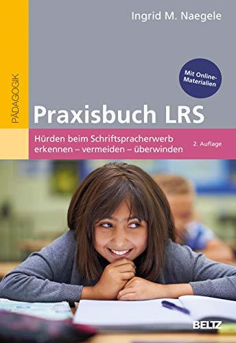 Praxisbuch LRS: Hürden beim Schriftspracherwerb erkennen - vermeiden - überwinden. Mit Online-Materialien