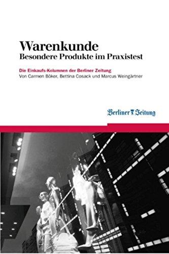 Warenkunde: Besondere Produkte im Praxistest. Die Einkaufskolumnen der Berliner Zeitung (Berliner Zeitung E-Books 5)
