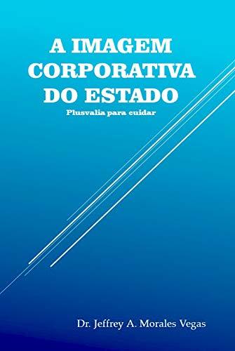 A IMAGEM CORPORATIVA DO ESTADO: Plusvalia para cuidar (Portuguese Edition)