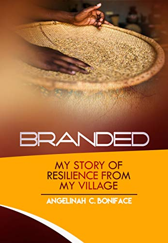 BRANDED: MY STORY OF RESILIENCE FROM MY VILLAGE