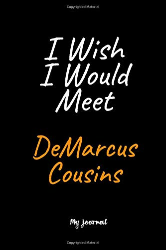 I Wish I Would Meet DeMarcus Cousins: A DeMarcus Cousins Blank Lined Journal Notebook to Write Down Things, Take Notes, Record Plans or Keep Track of Habits (6' x 9' - 120 Pages)
