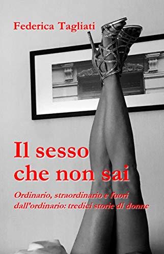 Il sesso che non sai: Ordinario, straordinario e fuori dall'ordinario: tredici storie di donne (Farfalle blu Vol. 1) (Italian Edition)