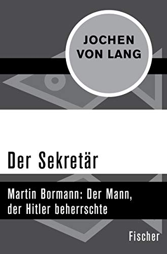 Der Sekretär: Martin Bormann: Der Mann, der Hitler beherrschte