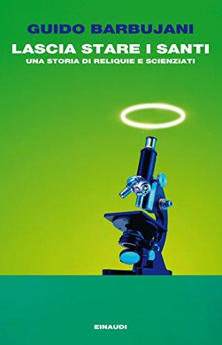 Lascia stare i santi: Una storia di reliquie e scienziati (Einaudi. Passaggi)