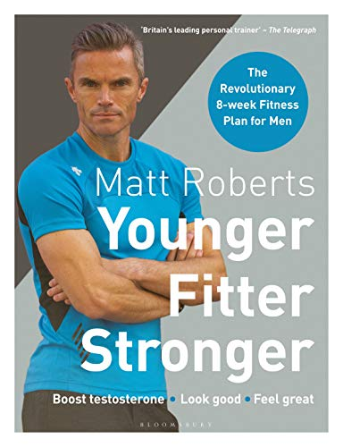 Matt Roberts' Younger, Fitter, Stronger: The Revolutionary 8-week Fitness Programme for Men: The Revolutionary 8-week Fitness Plan for Men