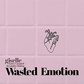 Wasted Emotion (feat. Giselle, Alexander Lindsay & Kaden Campbell)