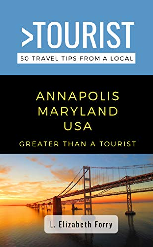 GREATER THAN A TOURIST- ANNAPOLIS MARYLAND USA: 50 Travel Tips from a Local (Greater Than a Tourist Maryland) (English Edition)