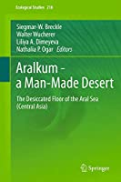 Aralkum - a Man-Made Desert: The Desiccated Floor of the Aral Sea (Central Asia) (Ecological Studies (218))