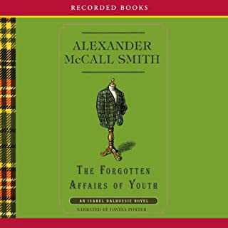 The Forgotten Affairs of Youth     An Isabel Dalhousie Novel              Written by:                                                                                                                                 Alexander McCall Smith                               Narrated by:                                                                                                                                 Davina Porter                      Length: 8 hrs and 17 mins     Not rated yet     Overall 0.0