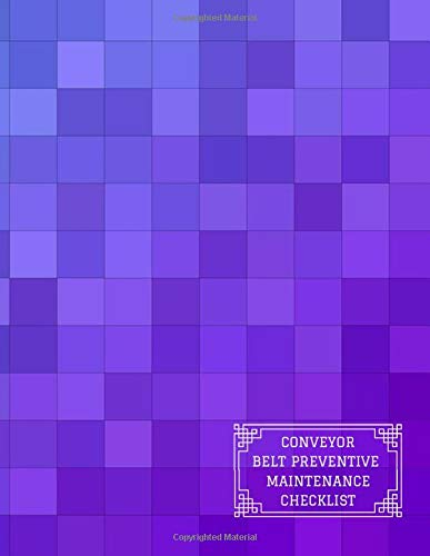 Conveyor Belt Preventive Maintenance Checklist: Daily Journal Logbook for Work Routine Inspection, Safety Check, Repair Record, Efficient Business or ... with 120 pages. (Conveyor Belt Logs, Band 50)