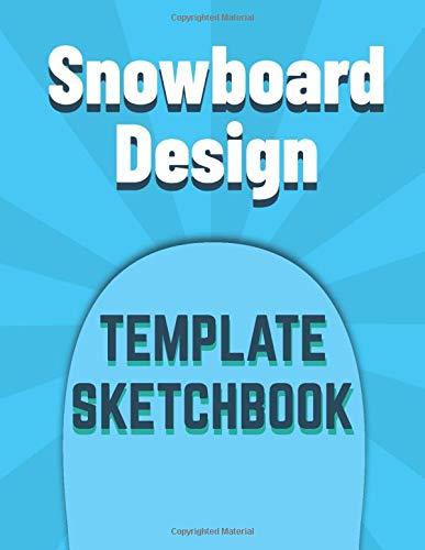 Snowboard Design Template Sketchbook: Create Your Own Snowboard Design   Perfect Snowboarding Gift