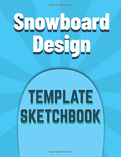 Snowboard Design Template Sketchbook: Create Your Own Snowboard Design | Perfect Snowboarding Gift