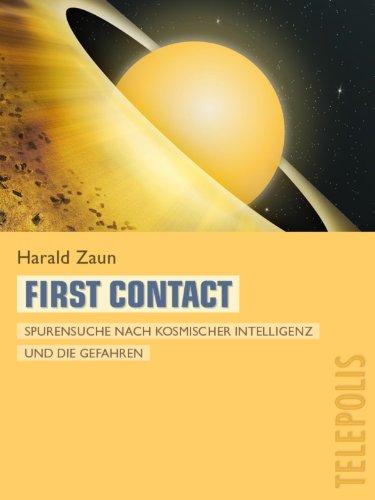 First Contact (Telepolis): Spurensuche nach kosmischer Intelligenz und die Gefahren
