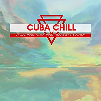 Cuba Chill - Chillout Music, Ambient Music, Progressive Relaxation