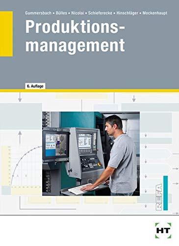 Produktionsmanagement: Lehr- und Nachschlagewerk: Lehr- und Nachschlagewerk für den Studierenden und Praktiker