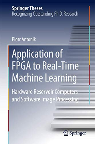 Compare Textbook Prices for Application of FPGA to Real‐Time Machine Learning: Hardware Reservoir Computers and Software Image Processing Springer Theses 1st ed. 2018 Edition ISBN 9783319910529 by Antonik, Piotr