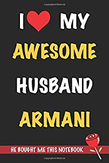 I Love My Awesome Husband Armani He Bought Me This Notebook: Gift from A Husband Called Armani to His Wife | Valentines ...