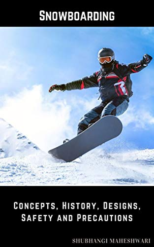 Snowboarding – Concepts, History, Designs, Safety and Precautions (English Edition)