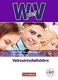Wirtschaft für Fachoberschulen und Höhere Berufsfachschulen - W PLUS V - VWL - FOS/BOS Bayern: Jahrgangsstufe 13 - Volkswirtschaftslehre: Fachkunde. Mit Zusatzmaterialien via Webcode