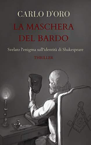 La maschera del Bardo: Un romanzo thriller che svela il complotto sull'identità di Shakespeare. Un giallo appassionante tra massoneria, spionaggio, politica e cospirazioni. Cosa c'entrano i Florio?
