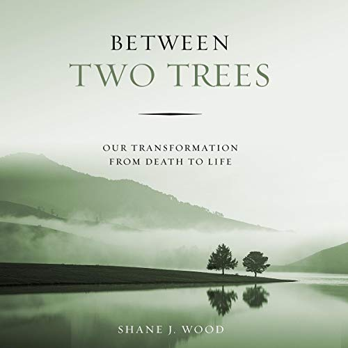 Between Two Trees: Our Transformation from Death to Life audiobook cover art