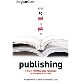 How to Get a Job in Publishing A Really Practical Guide to Careers in Books and Magazines